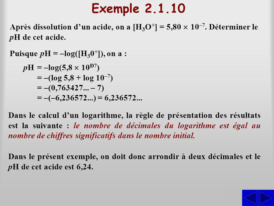 Exemple 2.1.10 Après dissolution d'un acide, on a [H3O+] = 5,80 ´ 10–7. Déterminer le pH de cet acide.